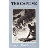 The Captive: The True Story of the Captivity of Mrs Mary Rowlandson Among the Indians and Go...