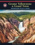 Yellowstone and Grand Teton Recreation Atlas : Greater Yellowstone and Grand Teton Recreatio...