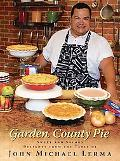 Garden County Pie: Sweet and Savory Delights from the Table of John Michael Lerma