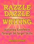 Razzle Dazzle Writing Achieving Excellence Through 50 Target Skills