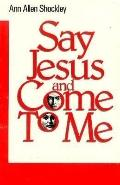 Say Jesus and Come to Me
