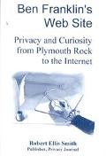 Ben Franklin's Web Site Privacy and Curiosity from Plymouth Rock to the Internet