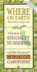 Where on Earth A Guide to Specialty Nurseries and Other Resources for California Gardeners