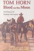 Tom Horn Blood on the Moon  Dark History of the Murderous Cattle Detective