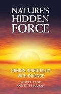 Nature's Hidden Force : Joining Spirituality with Science