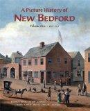 A Picture History of New Bedford - Volume One 1602~1925