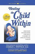 Healing the Child Within Discovery and Recovery for Adult Children of Dysfunctional Families