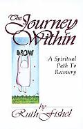 Journey Within A Spiritual Path to Recovery