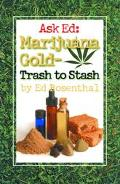Ask Ed :Marijuana Gold Trash to Stash