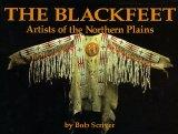 Blackfeet: Artists of the Northern Plains: The Scriver Collection of Blackfeet Indian Artifa...