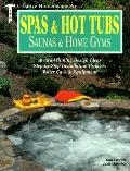 Spas & Hot Tubs, Saunas & Home Gyms: Award-Winning Design Ideas, Step-by-Step Installation Projects, Water Care & Equipment - Tom Cowan - Paperback