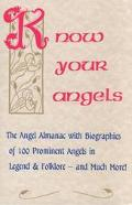 Know Your Angels The Angel Almanac With Biographies of 100 Prominent Angels in Legend & Folk...