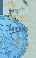 Herder Dictionary of Symbols Symbols from Art, Archaeology, Mythology, Literature, and Religion