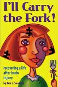 I'll Carry the Fork! Recovering a Life After Brain Injury