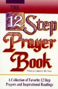 12 Step Prayer Book: A Collection of Favorite 12 Step Prayers and Inspirational Readings - Bill Pittman - Paperback - 1st ed