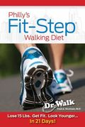 Philly's Fit-Step Walking Diet : Lose Weight, Get Fit and Still Eat a Philly Cheesesteak