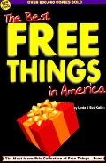 The Best Free Things in America: An Amazing Collection of Absolutely Free Things for the Ent...