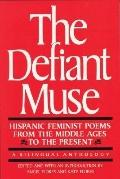 Defiant Muse Hispanic Feminist Poems from the Middle Ages to the Present