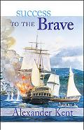 Success to the Brave The Richard Bolitho Novels