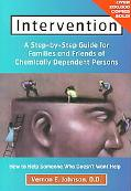 Intervention How to Help Someone Who Doesn't Want Help  A Step-By-Step Guide for Families of...