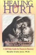 Healing the Hurt: Rebuilding Relationships with Your Children