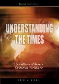Understanding the Times: Worldviews in Collision - David Noebel