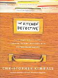 Kitchen Detective A Culinary Sleuth Solves Common Cooking Mysteries With 150 Foolproof Recipes