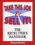 Take This Job and Sell It!: The Recruiter's Handbook - Richard Mackie - Paperback - 1st Edition