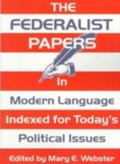 Federalist Papers In Modern Language  Indexed for Today's Political Issues