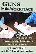 Guns in the Workplace A Manual for Private Sector Employers And Employees