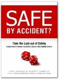 Safe by Accident? : Take the Luck out of Safety-Leadership Practices that Build a Sustainabl...