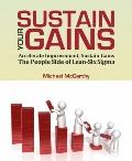 Sustain Your Gains : Accelerate Improvement, Sustain Gains: the People Side of Lean-Six Sigma