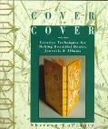 Cover to Cover Creative Techniques for Making Beautiful Books, Journals & Albums