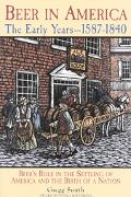 Beer in America The Early Years, 1587-1840  Beers Role in the Settling of America and the Bi...