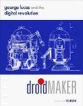 Droidmaker George Lucas And the Digital Revolution