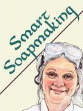 Smart Soapmaking: The Simple Guide to Making Traditional Handmade Soap Quickly, Safely, and ...