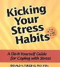 Kicking Your Stress Habits A Do-It-Yourself Guide for Coping With Stress