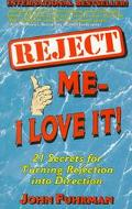 Reject Me - I Love It! 21 Secrets for Turning Rejection into Direction