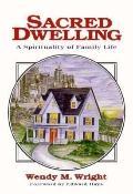 Sacred Dwelling A Spirituality of Family Life