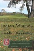 Indian Mounds of the Middle Ohio Valley A Guide to Mounds and Earthworks of the Adena, Hopew...