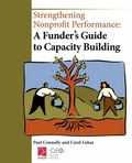 Strengthening Nonprofit Performance: A Funder's Guide to Capacity Building