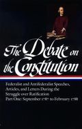 Debate on the Constitution Federalist and Antifederalist Speeches, Articles, and Letters Dur...