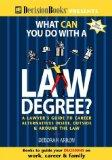 What Can You Do With a Law Degree? A Lawyer's Guide to Career Alternatives Inside, Outside &...