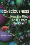 Consciousness: How the Mind Arises from the Brain