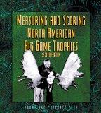 Measuring and Scoring North American Big Game Trophies, 2nd