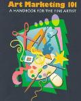 Art Marketing 101 A Handbook for the Fine Artist