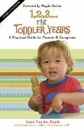 1,2,3... the Toddler Years : A Practical Guide for Parents and Caregivers