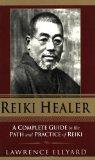 Reiki Healer A Complete Guide To The Path And Practice Of Reiki