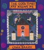 The Good Times Are Killing Me - Lynda Barry - Paperback - 1st ed