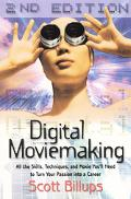 Digital Moviemaking All the Skills, Techniques, and Moxie You'll Need to Turn Your Passion i...